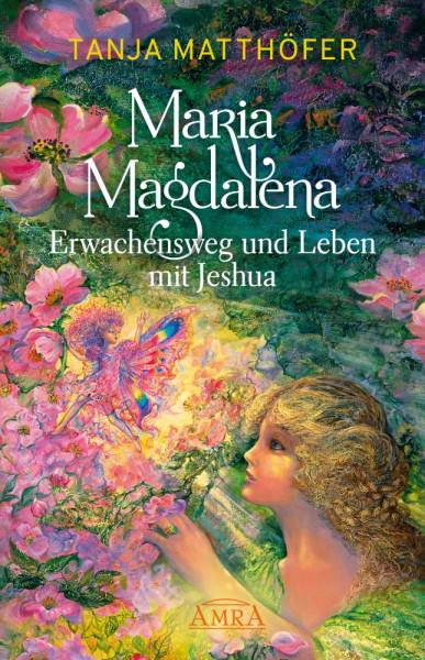 Maria Magdalena - Erwachensweg und Leben mit Jeshua