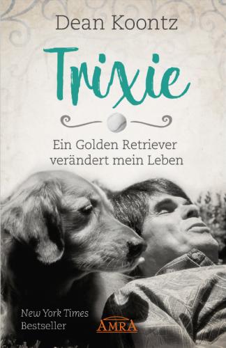 Trixie - ein Golden Retriever verändert mein Leben