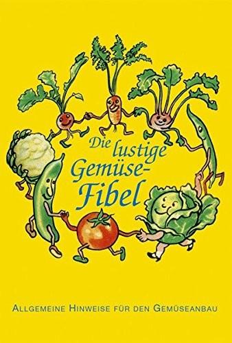 Die lustige Gemüse-Fibel - Allgemeine Hinweise für den Gemüseanbau
