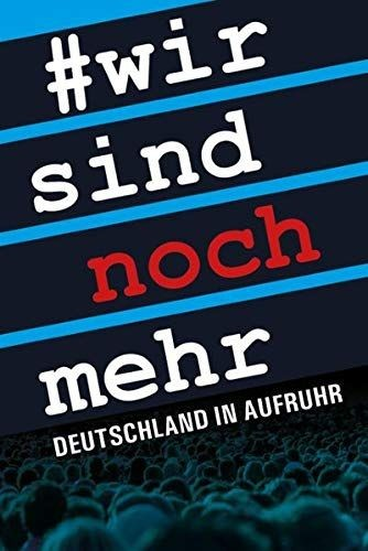Wir sind noch mehr: Deutschland in Aufruhr